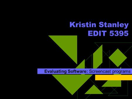 Evaluating Software: Screencast programs Kristin Stanley EDIT 5395.