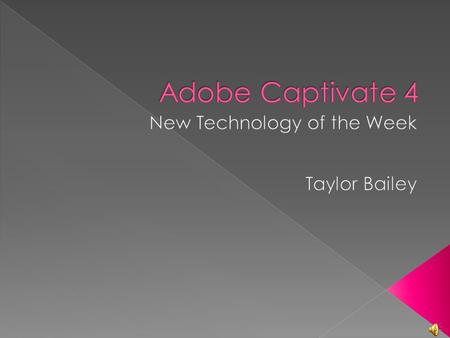 Adobe Captivate is an e-Learning software which can:  Capture screen shots  Import photos and video  Author software demonstrations.