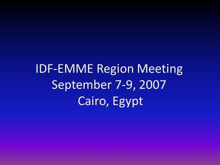 IDF-EMME Region Meeting September 7-9, 2007 Cairo, Egypt.