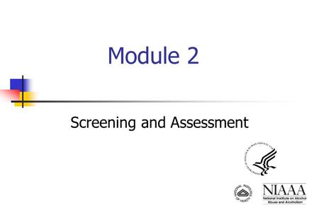 Module 2 Screening and Assessment. ADVISE APPROPRIATE ACTION FOLLOW UP - Supportive Care ASSESS Academic Social Behavioral Medical ASK Quantity/Frequency.