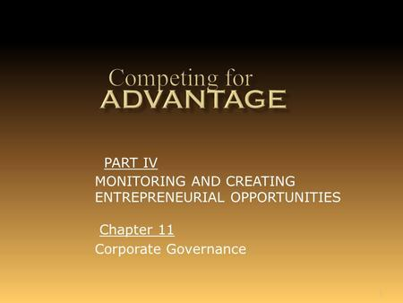 1 Chapter 11 Corporate Governance PART IV MONITORING AND CREATING ENTREPRENEURIAL OPPORTUNITIES.