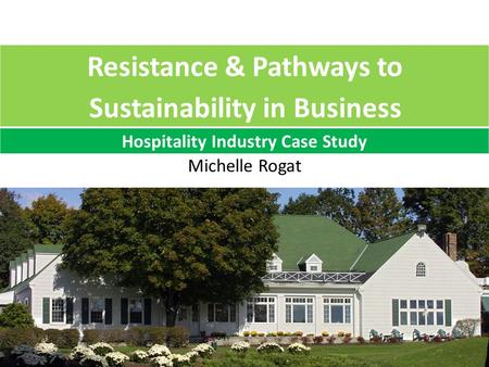 Michelle Rogat Resistance & Pathways to Sustainability in Business Hospitality Industry Case Study.