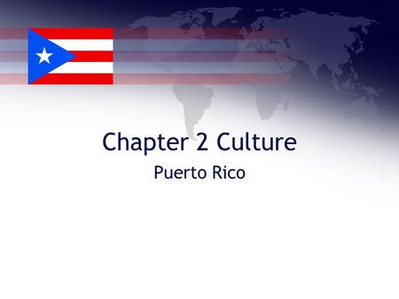 Chapter 2 Culture Puerto Rico. Capital: San Juan Population: 3,937,316 Official Language: Spanish and English Government: Free State Associated with the.