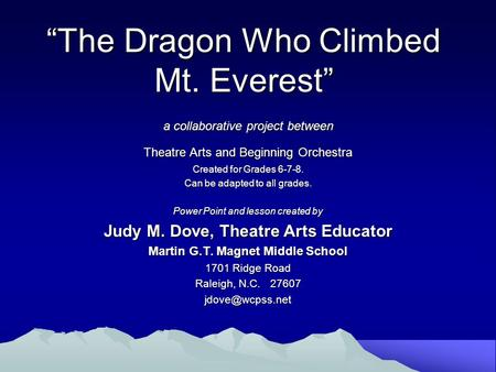 """The Dragon Who Climbed Mt. Everest"" a collaborative project between Theatre Arts and Beginning Orchestra Created for Grades 6-7-8. Can be adapted to all."