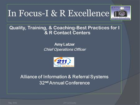In Focus-I & R Excellence Quality, Training, & Coaching-Best Practices for I & R Contact Centers Amy Latzer Chief Operations Officer Alliance of Information.