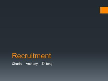 Recruitment Charlie – Anthony – Zhifeng. Definition  The Process of locating and attracting the right quantity and quality of staff to apply for employment.
