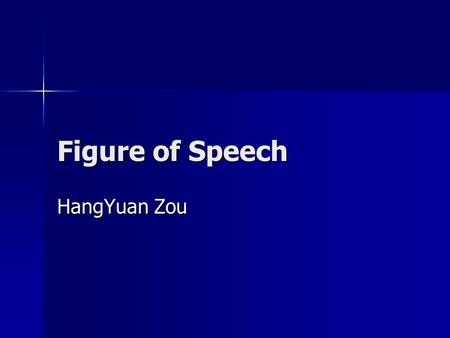 Figure of Speech HangYuan Zou. Introduction A figure of speech is a use of a word that diverges from its normal meaning, or a phrase with a specialized.