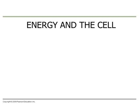 ENERGY AND THE CELL Copyright © 2009 Pearson Education, Inc.