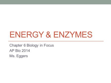 Chapter 6 Biology in Focus AP Bio 2014 Ms. Eggers