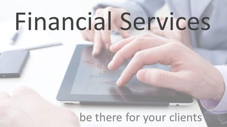 Financial Services be there for your clients. The search for a Financial Advisor starts on-line.