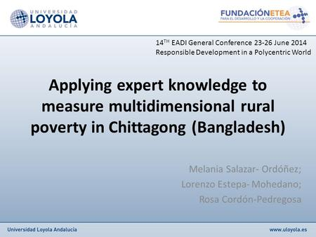 Applying expert knowledge to measure multidimensional rural poverty in Chittagong (Bangladesh) Melania Salazar- Ordóñez; Lorenzo Estepa- Mohedano; Rosa.