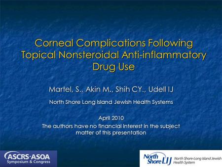 Corneal Complications Following Topical Nonsteroidal Anti-inflammatory Drug Use Martel, S., Akin M., Shih CY., Udell IJ North Shore Long Island Jewish.