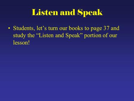 "Listen and Speak Students, let's turn our books to page 37 and study the ""Listen and Speak"" portion of our lesson!"