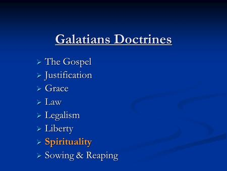 Galatians Doctrines  The Gospel  Justification  Grace  Law  Legalism  Liberty  Spirituality  Sowing & Reaping.