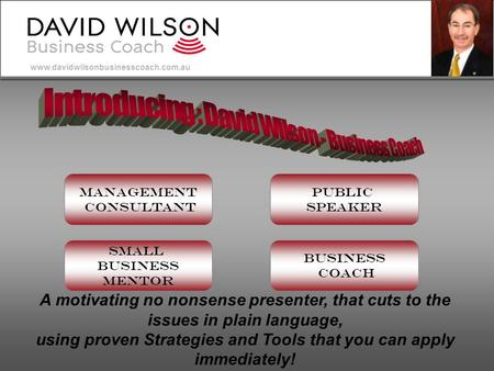 www.davidwilsonbusinesscoach.com.au Management Consultant Small Business Mentor Business Coach Public Speaker A motivating no nonsense presenter, that.