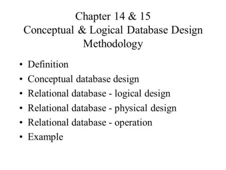 Chapter 14 & 15 Conceptual & Logical Database Design Methodology