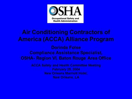 Air Conditioning Contractors of America (ACCA) Alliance Program Dorinda Folse Compliance Assistance Specialist, OSHA- Region VI, Baton Rouge Area Office.
