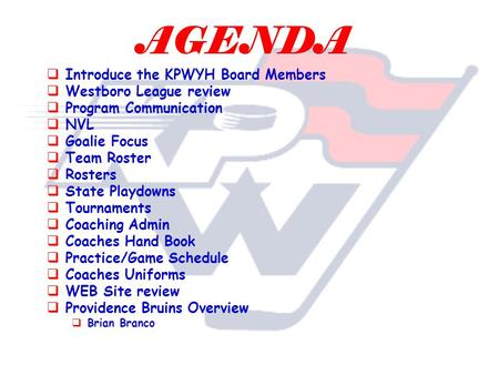 AGENDA  Introduce the KPWYH Board Members  Westboro League review  Program Communication  NVL  Goalie Focus  Team Roster  Rosters  State Playdowns.