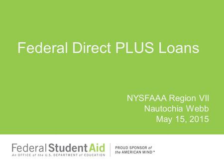Federal Direct PLUS Loans NYSFAAA Region VII Nautochia Webb May 15, 2015.