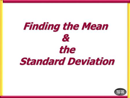 Finding the Mean & the Standard Deviation. Finding the mean & Standard Deviation Find the Mean and the Standard Deviation of 6,5,5,4,5,5,6,5 and 4 We.