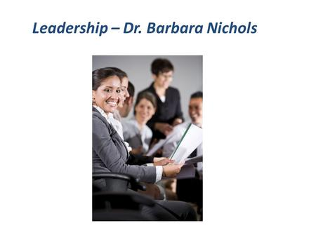 Leadership – Dr. Barbara Nichols. Objectives Overarching goal: Increase number & preparedness of nurse leaders  Increase RN presence on targeted boards.