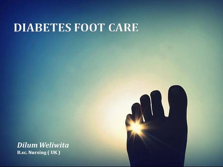 Dilum Weliwita B.sc. Nursing ( UK ). Definition  Diabetic foot ulcers are sores that occur on the feet of people with type 1 and type 2 diabetes.