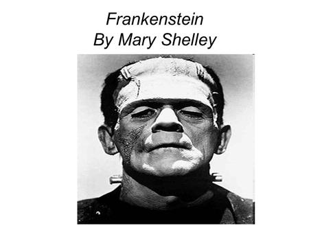 Frankenstein By Mary Shelley. Frankenstein AuthorMary Shelley CountryUnited Kingdom LanguageEnglish Genre(s) HorrorHorror, Gothic, Romance, science fictionGothicRomancescience.