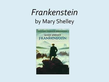 Frankenstein by Mary Shelley. Author Mary Wollstonecraft Godwin: born August 1797 in London, England. Father: William Godwin, famous political philosopher;