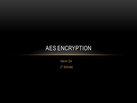 Kevin Orr JT Schratz AES ENCRYPTION. OVERVIEW History Algorithm Uses Brute Force Attack.