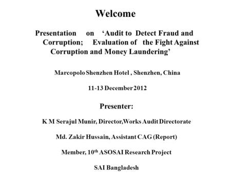 Welcome Presentation on 'Audit to Detect Fraud and Corruption; Evaluation of the Fight Against Corruption and Money Laundering' Presenter: K M Serajul.