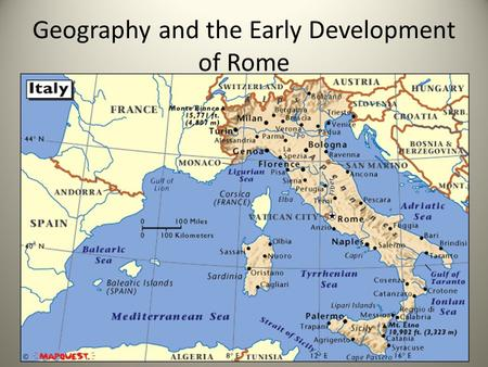 Geography and the Early Development of Rome. The climate and geography of Italy is similar to what country that we previously studied?