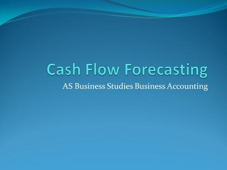 AS Business Studies Business Accounting. The Importance of Cash Flow.