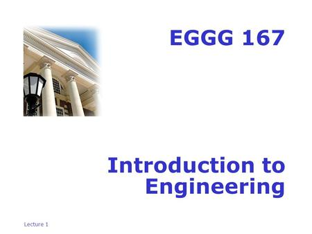 Lecture 1 EGGG 167 Introduction to Engineering. Lecture 1 Instructors Michael Chajes, Civil & Environmental Engineering (Course Coordinator) Dom Di Toro,