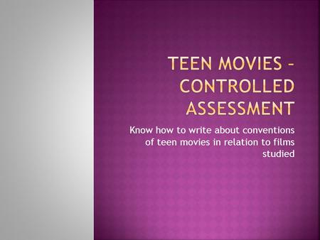 Know how to write about conventions of teen movies in relation to films studied.