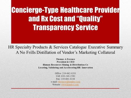 "Concierge-Type Healthcare Provider and Rx Cost and ""Quality"" Transparency Service HR Specialty Products & Services Catalogue Executive Summary A No Frills."