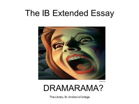 The IB Extended Essay The Library, St. Andrew's College DRAMARAMA?