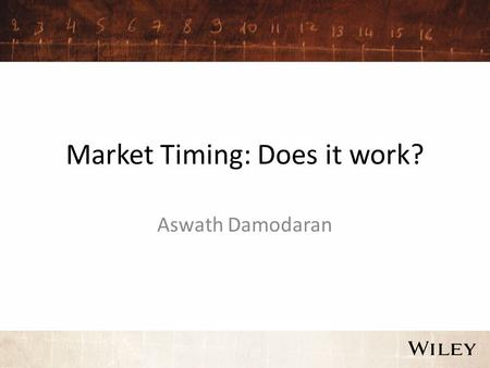 Market Timing: Does it work? Aswath Damodaran. The Evidence on Market Timing Mutual Fund Managers constantly try to time markets by changing the amount.