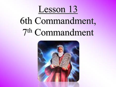 Lesson 13 6th Commandment, 7 th Commandment Review: Review: 1-3 4-10 1. At Mt. Sinai, God gave the written law to the: Jews. 2. Given on what? Number.