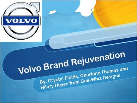 Volvo Brand Rejuvenation By: Crystal Fields, Charlene Thomas and Hilary Hayes from Gee-Whiz Designs.