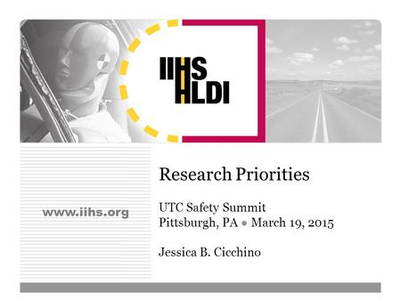 Www.iihs.org Research Priorities UTC Safety Summit Pittsburgh, PA ● March 19, 2015 Jessica B. Cicchino.