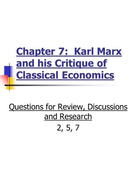 Chapter 7: Karl Marx and his Critique of Classical Economics Questions for Review, Discussions and Research 2, 5, 7.
