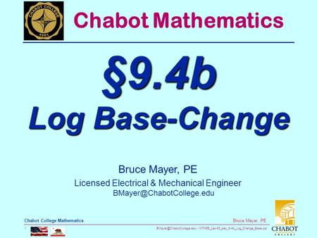 MTH55_Lec-63_sec_9-4b_Log_Change_Base.ppt 1 Bruce Mayer, PE Chabot College Mathematics Bruce Mayer, PE Licensed Electrical & Mechanical.