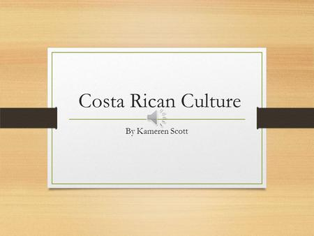 Costa Rican Culture By Kameren Scott Food The Costa Rica culture eats much different food than us because they are in the tropics. They hand pick fruit.