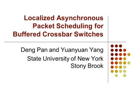 Localized Asynchronous Packet Scheduling for Buffered Crossbar Switches Deng Pan and Yuanyuan Yang State University of New York Stony Brook.