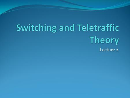Lecture 2. What is Switching? Switching is the process of creating a route (path) between a source and a desired destination(s) and relaying data (or.