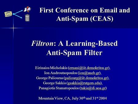 Filtron: A Learning-Based Anti-Spam Filter Eirinaios Michelakis  Ion Androutsopoulos