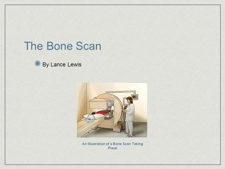 The Bone Scan By Lance Lewis An Illustration of a Bone Scan Taking Place.