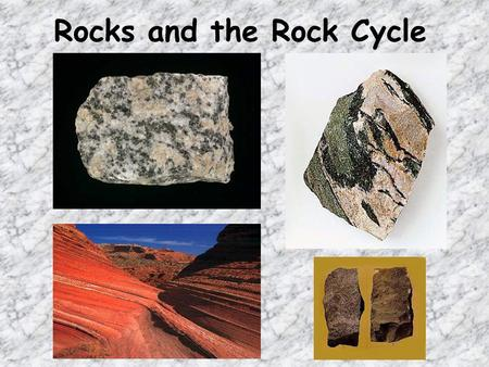 Rocks and the Rock Cycle. L15: Bell Ringer and Quick Write 1/23/15 Bell Ringer: What is the rock cycle? Quick Write: What is a rock and how is it formed?