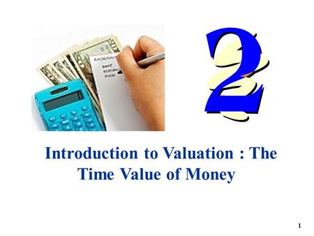 Introduction to Valuation : The Time Value of Money 1.