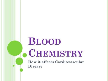 B LOOD C HEMISTRY How it affects Cardiovascular Disease.